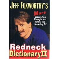 Jeff Foxworthy's Redneck Dictionary II. More Words You Thought You Knew the Meaning of