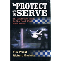 To Protect And Serve. The Untold Truth About The New South Wales Police Service