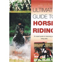 Ultimate Guide to Horse Riding. An Expert Guide To Improving Your Riding Skills