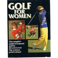 Golf for Women.The Complete guide to Women's Golf.