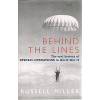 Behind the Lines. The Oral History of Special Operations in World War II