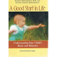 A Good Start in Life. Understanding Your Child's Brain and Behavior