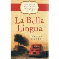 La Bella Lingua. My Love Affair with Italian, the World's Most Enchanting Language