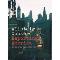 Alistair Cooke Reporting America. The Life Of The Nation 1946-2004