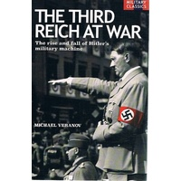The Third Reich At War. The Rise And Fall Of Hitler's Military Machine