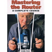 Mastering The Router. A Complete Course