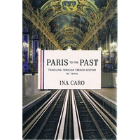 Paris To The Past. Travelling Through French History By Train
