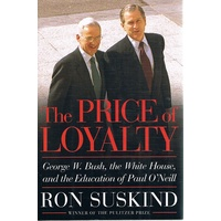 The Price Of Loyalty. George W Bush,the White House And The Education Of Paul O'Neill