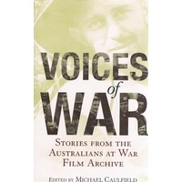 Voices Of War. Stories From The Australians At War Archive