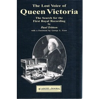The Lost Voice Of Queen Victoria. The Search For The First Royal Recording
