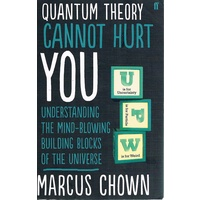 Quantum Theory Cannot Hurt You. Understanding The Mind-blowing Building Blocks Of The Universe