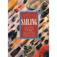 The Complete Book Of Sailing. A Guide To Boats, Equipment, Tides And Weather, Basic, Advanced And Competition Sailing
