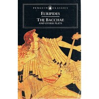 Euripides. The Bacchae And Other Plays