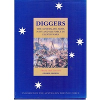 Diggers. The Australian Army, Navy And Air Force In Eleven Wars
