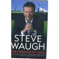 The Meaning Of Luck. Stories Of Learning, Leadership And Love