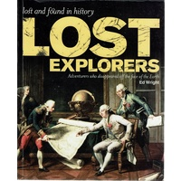 Lost Explorers. Adventurers Who Disappeared Off the Face of the Earth