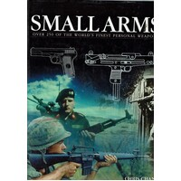 Small Arms. Over 250 Of The World's Finest Personal Weapons