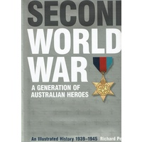 Second World War. A Generation Of Australian Heroes. An Illustrated History 1939-1945