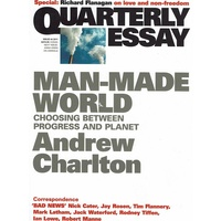 Man-Made World. Choosing Between Progress And Planet. Quarterly Essay. Issue 44.2011