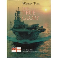 The True Glory. The Story Of The Royal Navy Over A Thousand Years
