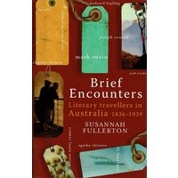 Brief Encounters. Literary Travellers In Australia 1836-1939