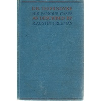 The Famous Cases Of Dr Thorndyke. Thirty Seven Of His Criminal Investigations