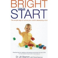 Bright From The Start. The Simple Way To Nurture Your Child's Developing Mind