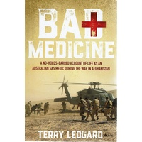 Bad Medicine. A No-holds-barred Account Of Life As An Australian SAS Medic During The War In Afghanistan