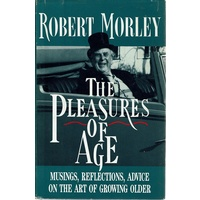 The Pleasures Of Age. Musings, Reflections,advice On The Art Of Growing Older