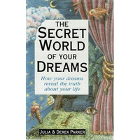 The Secret World Of Dreams. How Your Dreams Reveal The Truth About Your Life