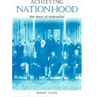 Achieving Nationhood. The Story Of Federation