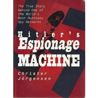 Hitler's Espionage Machine. The True Story  Behind One Of The World's Most Ruthless Spy Networks