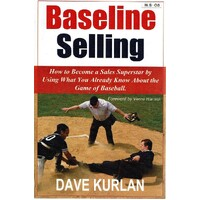 Baseline Selling. How To Become A Sales Superstar By Using What You Already Know About The Game Of Baseball