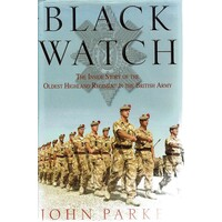 Black Watch. The Inside Story Of The Oldest Highland Regiment In The British Army