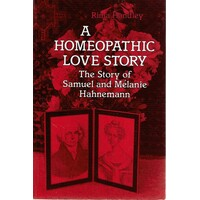 A Homeopathic Love Story. The Story Of Samuel And Melanie Hahnemann