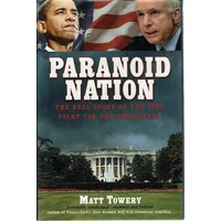 Paranoid Nation. The Real Story Of The 2008 Fight For The Presidency