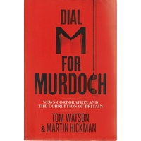 Dial M For Murdoch. News Corporation And The Corruption Of Britain