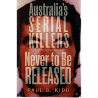 Australia's Serial Killers. Never To Be Released