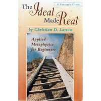 The Ideal Made Real. Applied Metaphysics For Beginners