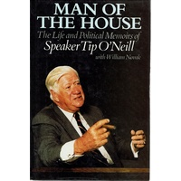 Man Of The House. The Life And Political Memoirs Of Speaker Tip O'Neill