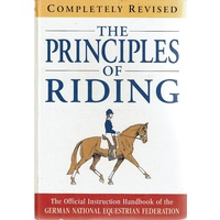 The Principles of Riding. The Official Instruction Handbook of the German National Equestrian Federation