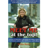 Meet Me At The Top. The Story Of Sarina Russo, Who Started With Nothing, Made It Big In Busines, And Now Dines With Premiers And Presidents