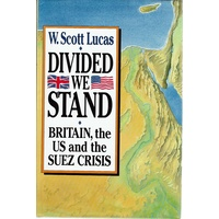 Divided We Stand. Britain, the US and the Suez Crisis. Britain, the United States and the Suez Crisis