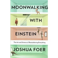 Moonwalking with Einstein. The Art and Science of Remembering Everything