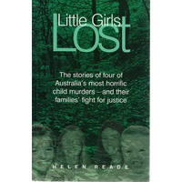 Little Girls Lost. The Stories of Four of Australia's most Horrific Child Murders - And Their Families' Fight for Justice