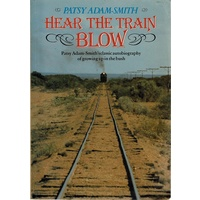 Hear The Train Blow. Patsy Adam-Smith's Classic Autobiography Of Growing Up In The Bush
