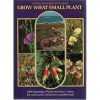 Grow What Small Plant. 1000 Australian Plants Less Than 1 Metre For Courtyards, Rockeries Or Garden Beds