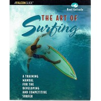 The Art Of Surfing. A Training Manual For The Developing And Competitive Surfer