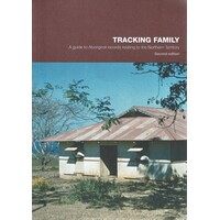 Tracking Family. A Guide To Aboriginal Records Relating To The Northern Territory