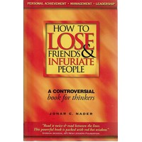 How To Lose Friends And Infuriate People. A Controversial Book For Thinkers
